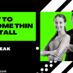 How to become thin and tall in 1 weak